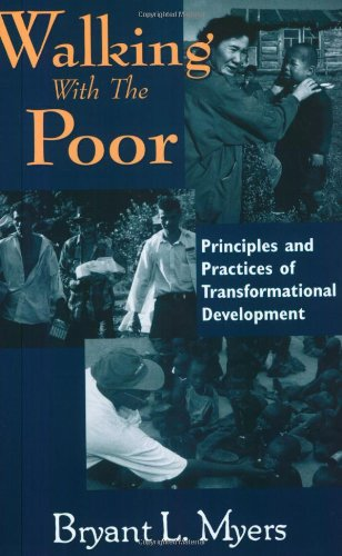 9781570752759: Walking with the Poor: Principles and Practice of Transformational Development: Principles and Practices of Transformational Development Theology