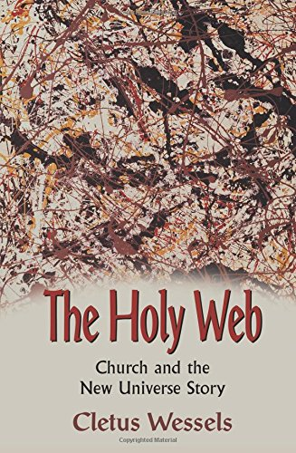The Holy Web: Church and the New Universe Story: Wessels, Cletus