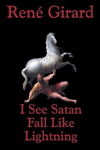 I See Satan Fall Like Lightning: Rene Girard