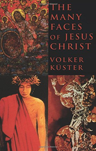 The Many Faces of Jesus Christ: Intercultural: Volker Kuster; Foreword-Robert