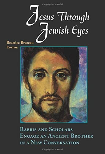 9781570753886: Jesus Through Jewish Eyes: Rabbis and Scholars Engage an Ancient Brother in a New Conversation