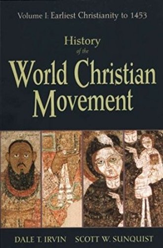 History of the World Christian Movement: Earliest Christianity to 1453: Dale T. Irvin; Scott W. ...