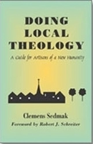 Doing Local Theology: A Guide for Artisians of a New Humanity (Faith & cultures series): Sedmak...