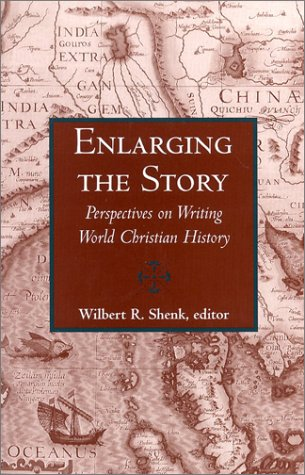 Enlarging the Story: Perspectives on Writing World: Wilbert R Shenk