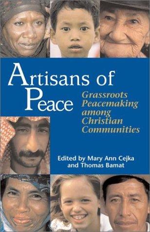 Artisans of Peace: Grassroots Peacemaking Among Christian Communities