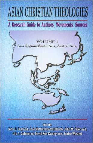 9781570754814: Asian Christian Theologies: A Research Guide to Authors, Movements, Sources. Volume 1: Asia Region, South Asia, Austral Asia. (Asian Christian Theologies)