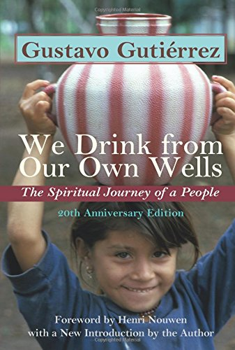 We Drink from Our Own Wells: The Spiritual Journey of a People: Gutierrez, Gustavo