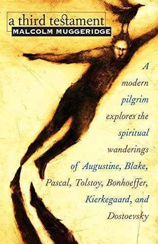 9781570755323: A Third Testament: A Modern Pilgrim Explores the Spiritual Wanderings of Augustine, Blake, Pascal, Tolstoy, Bonhoeffer, Kierkegaard, and Dostoevsky