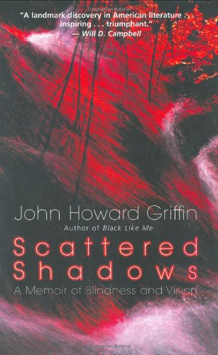 Scattered Shadows: A Memoir of Blindness and Vision: John Howard Griffin