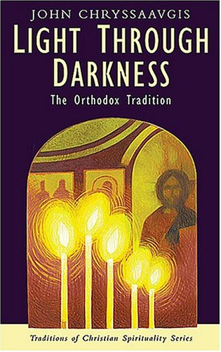 Light Through Darkness: The Orthodox Tradition (Traditions of Christian Spirituality): Chryssavgis,...