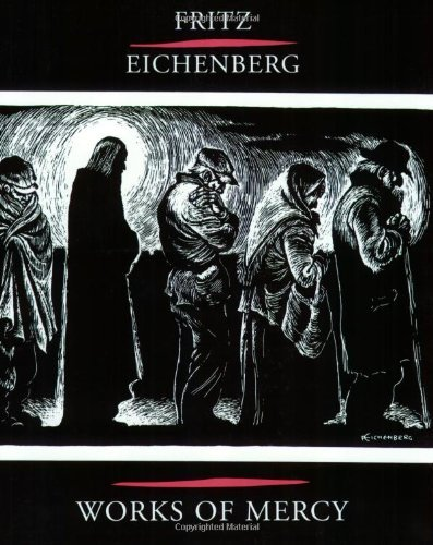 Works Of Mercy (1570755523) by Fritz Eichenberg; Robert Ellsberg