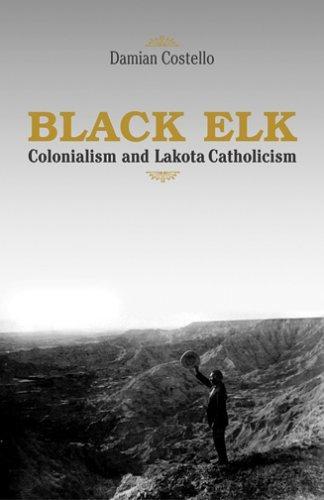 9781570755804: Black Elk: Colonialism And Lakota Catholicism