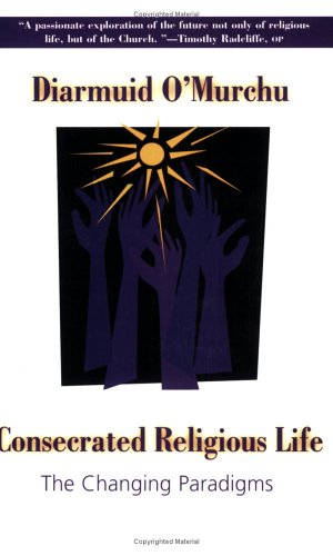 Consecrated Religious Life: The Changing Paradigms: O'Murchu, Diarmuid