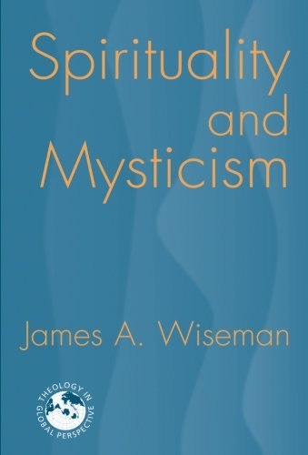 Spirituality and Mysticism (Theology in Global Perspective): Wiseman, James A.