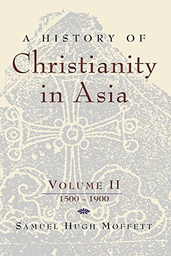 A History of Christianity in Asia: Volume II: 1500-1900 (Paperback): Samuel Hugh Moffett