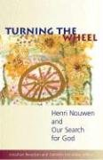 9781570757273: Turning The Wheel: Henri Nouwen and Our Search for God
