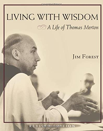 Living With Wisdom: A Life of Thomas Merton: Jim Forest