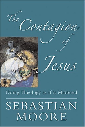 9781570757815: The Contagion Of Jesus: Doing Theology As If It Mattered