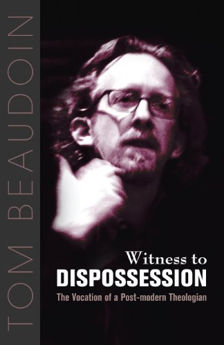 WITNESS TO DISPOSSESSION: The Vocation of a Postmodern Theologian: BEAUDOIN
