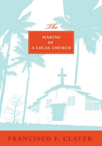 The Making of a Local Church: Claver, Francisco F.