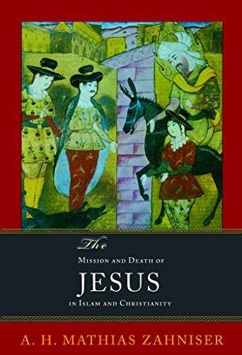Mission & Death of Jesus in Islam & Christianity: A H Math Zahniser
