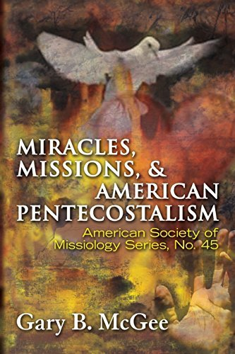 9781570758546: Miracles, Missions & American Pentecostalism (American Society of Missiology)