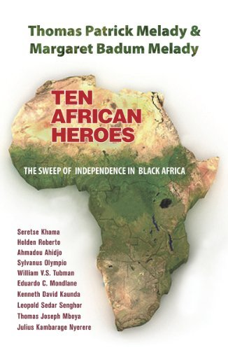 Ten African Heroes : The Sweep of Independence in Black Africa: Melady, Thomas Patrick; Melady, ...