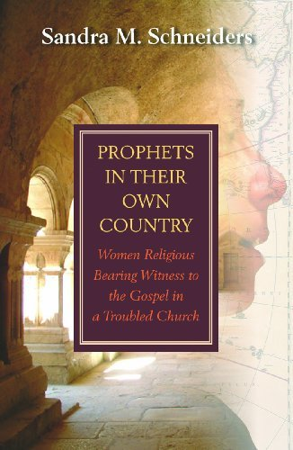 Prophets in Their Own Country: Women Religious: Schneiders, Sandra Marie