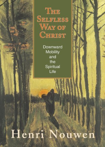 The Selfless Way of Christ: Downward Mobility and the Spiritual Life: Nouwen, Henri