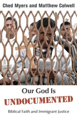 Our God is Undocumented: Biblical Faith and Immigrant Justice (1570759561) by Ched Myers; Matthew Colwell