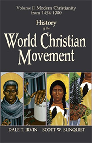 History of the World Christian Movement, Vol. 2: Modern Christianity from 1454-1800: Dale T. Irvin,...