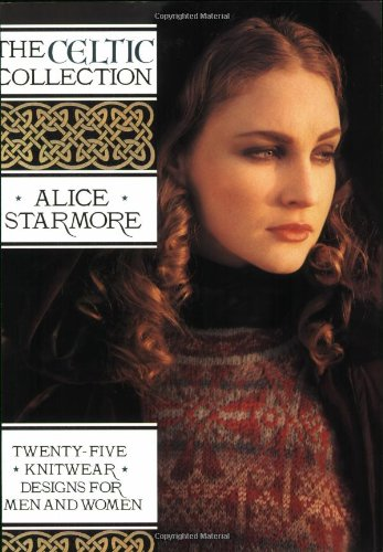 The Celtic Collection: Twenty-Five Knitwear Designs for Men and Women (1570760055) by Starmore, Alice