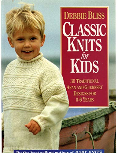 Classic Knits for Kids: 30 Traditional Aran: Bliss, Debbie