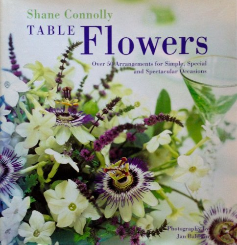 9781570760419: Table Flowers: Over 50 Arrangements for Simple, Special and Spectacular Occasions