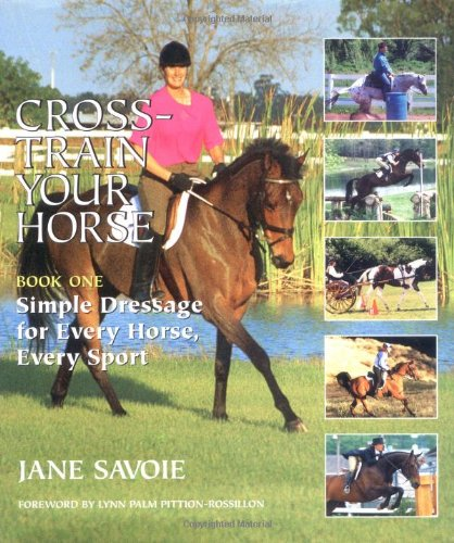 9781570760464: Cross-Train Your Horse: Book One: Simple Dressage for Every Horse, Every Sport (Bk. 1)