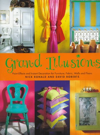 9781570760716: Grand Illusions: Paint Effects and Instant Decoration for Furniture, Fabric, Walls and Floors