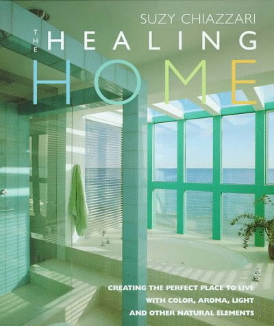 9781570761041: The Healing Home: Creating the Perfect Place to Live With Color, Aroma, Light and Other Natural Elements