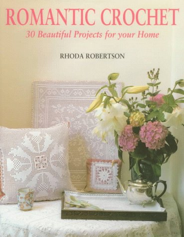 9781570761195: Romantic Crochet: 30 Beautiful Projects for Your Home