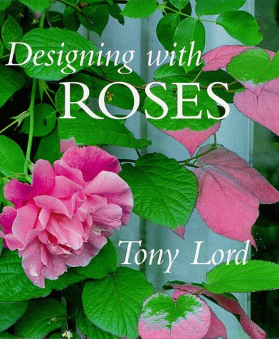 9781570761485: Designing With Roses: Tony Lord