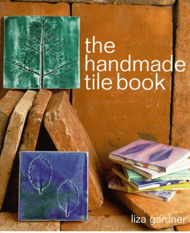 The Handmade Tile Book: Gardner, Liza