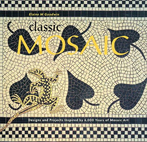 9781570761591: Classic Mosaic: Designs and Projects Inspired by 6,000 Years of Mosaic Art