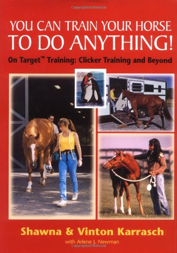 9781570761652: You Can Train Your Horse to Do Anything!: On Target Training Clicker Training and Beyond