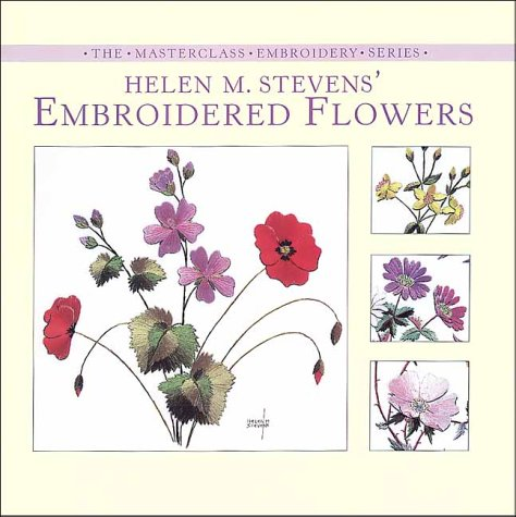 Helen M. Stevens' Embroidered Flowers (The Masterclass Embroidery Series) (157076171X) by Helen M. Stevens