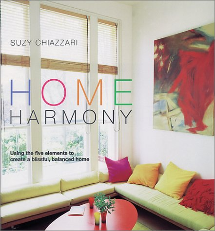 Home Harmony: Using the Five Elements to: Suzy Chiazzari