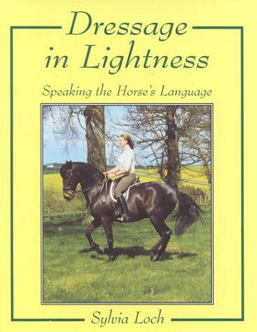 Dressage in Lightness: Speaking the Horse's Language: Loch, Sylvia
