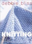 Knitting Workbook: All the Techniques and Guidance You Need to Knit Successfully, Including over 20 Projects (9781570761904) by Debbie Bliss