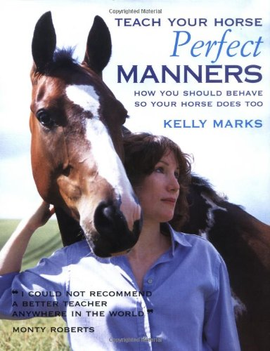 9781570762147: Teach Your Horse Perfect Manners: How You Should Behave So Your Horse Does Too