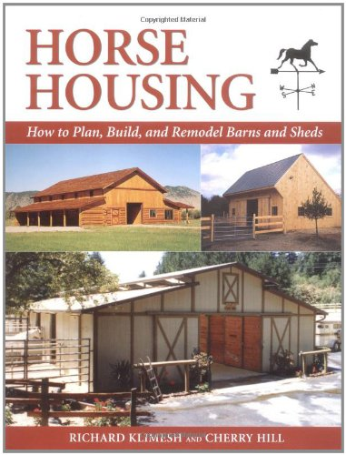 Horse Housing: How to Plan, Build, and Remodel Barns and Sheds: Klimesh, Richard; Hill, Cherry