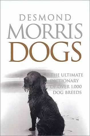Dogs: The Ultimate Dictionary of Over 1,000: Morris, Desmond