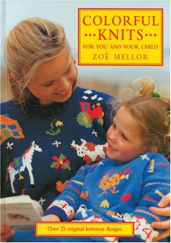 Colorful Knits for You and Your Child: Over 25 Original Knitwear Designs (157076221X) by Mellor, Zoe